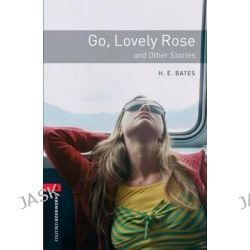 Oxford Bookworms Library, Stage 3: Go, Lovely Rose and Other Stories: 1000 Headwords by H. E. Bates, 9780194791182.