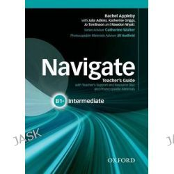 Navigate, Intermediate B1+: Teacher's Guide with Teacher's Support and Resource Disc by Rachael Roberts, 9780194566674.