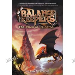 Balance Keepers, Book 1, the Fires of Calderon by Lindsay Cummings, 9780062275196.