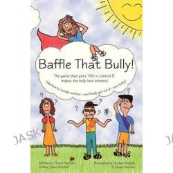 Baffle That Bully!, The Game That Puts You in Control & Makes the Bully Lose Interest by Chase Anichini, 9781480094949.