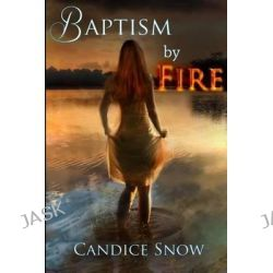 Baptism by Fire by Candice Snow, 9781484901861.