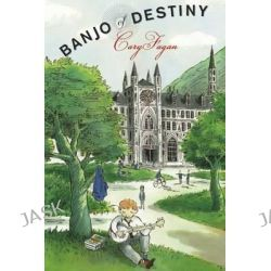 Banjo of Destiny by Cary Fagan, 9781554980864.