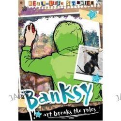Banksy, Real-Life Stories by Hettie Bingham, 9780750289665.