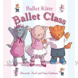 Ballet Kitty, Ballet Class by Bernette Ford, 9781906250171.