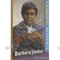 Barbara Jordan, Leading Women Leading Women by Lucia Raatma, 9780761449560.