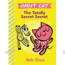 Ballet Cat the Totally Secret Secret, Ballet Cat by Bob Shea, 9781484713785.