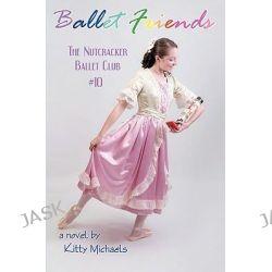 Ballet Friends #10 the Nutcracker Ballet Club by Kitty Michaels, 9781453782699.