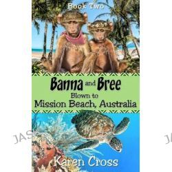 Banna and Bree Blown to Mission Beach, Australia by Mrs Karen Cross, 9780994164513.