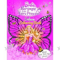 Barbie : Mariposa & the Fairy Princess Deluxe Colouring Book, Ideal for felt-tip pens! by Mattel Inc., 9781743464922.