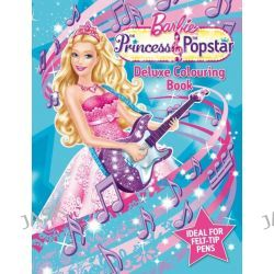 Barbie : The Princess & The Popstar Deluxe Colouring Book, Ideal for Felt-Tip Pens! by Mattel Inc., 9781743009468.