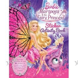 Barbie : Mariposa & the Fairy Princess Sticker Activity Book, Includes activities & nover 80 stickers to create your own Mariposa & the Fairy Princess scenes! by Mattel Inc., 9781743465165