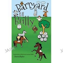 Barnyard Bully by Donna Taylor, 9781492795315.
