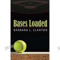 Bases Loaded by Barbara L. Clanton, 9781934452790.