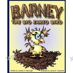 Barney the Big Eared Bird by James G Darrough, 9781466431829.