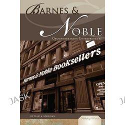 Barnes & Noble, Groundbreaking Entrepreneurs by Kayla Morgan, 9781604537581.