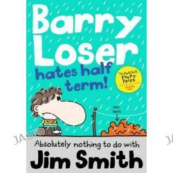 Barry Loser Hates Half Term, Barry Loser by Jim Smith, 9781405269148.