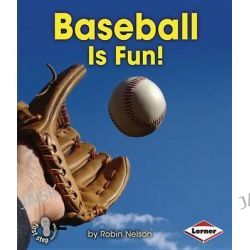Baseball Is Fun!, First Step Nonfiction - Sports Are Fun! by Robin Nelson, 9781467715355.