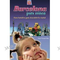 Barcelona Para Ninos, Guia Turistica Para Descubrir La Ciudad by Joan Portell Rifa, 9788415088110.