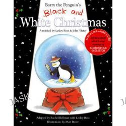 Barry the Penguin's Black and White Christmas, A Musical by Lesley Ross and John-Victor by Lesley Ross, 9781784623579.