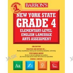 Barron's New York State Grade 4 Elementary-Level English Language Arts Test, Barron's New York State Grade 4 Elementary-Level English Language Arts Assessment by Debora S Whiting, 97807641