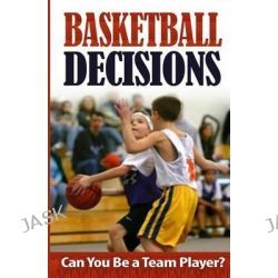 Basketball Decisions, Can You Be a Team Player? by Kobe Gamer, 9781514855942.