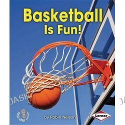 Basketball Is Fun!, First Step Nonfiction - Sports Are Fun! by Robin Nelson, 9781467715362.