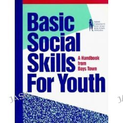 Basic Social Skills for Youth, A Handbook from Boys Town by Boys Town Press, 9780938510390.