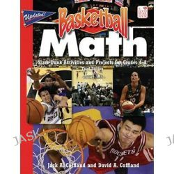 Basketball Math, Slam-Dunk Activities and Projects for Grades 4-8 by Jack A Coffland, 9781596470187.