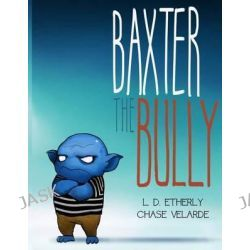 Baxter the Bully by Mrs L D Etherly, 9780983387732.