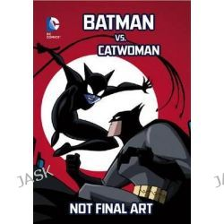 Batman vs. Catwoman, DC Comics Super Heroes by J E Bright, 9781434260130.