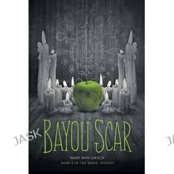 Bayou Scar, Book 2 in the Bayou Myth Series by Mary Ann Loesch, 9780615888224.