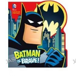 Batman is Brave, Dc Super Heroes: Dc Board Books by Donald Lemke, 9781782023111.