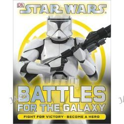 Battle for the Galaxy, Star Wars by DK Publishing, 9780756673154.
