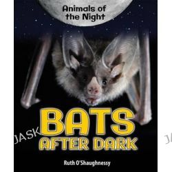 Bats After Dark, Animals of the Night by Ruth O'Shaughnessy, 9780766067516.