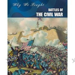 Battles of the Civil War, Why We Fought: The Civil War (Paperback) by Gail Fay, 9781432939168.