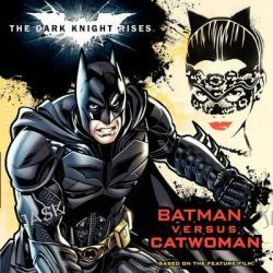 Batman : The Dark Knight Rises : Batman Versus Catwoman, Dark Knight Rises by Andy Smith, 9780062132215.
