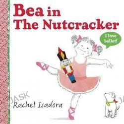 Bea in the Nutcracker by Rachel Isadora, 9780399252310.