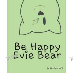 Be Happy, Evie Bear by Colleen Remmers, 9781628385618.