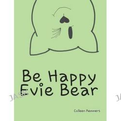 Be Happy, Evie Bear by Colleen Remmers, 9781634178884.