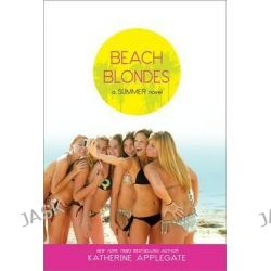 Beach Blondes, A Summer Novel by Katherine Applegate, 9781416961338.