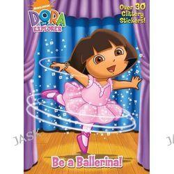 Be a Ballerina!, Dora the Explorer (Golden) by Warner McGee, 9780375857492.