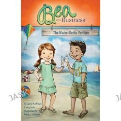 Bea Is for Business, The Water Bottle Venture by Meg Seitz, 9780989340366.