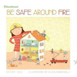 Be Safe Around Fire, Be Safe! (Paperback) by Bridget Heos, 9781622432554.