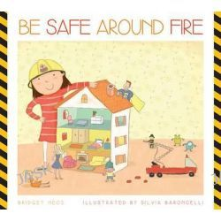 Be Safe Around Fire, Be Safe! (Hardcover) by Bridget Heos, 9781607534440.