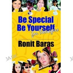 Be Special, Be Yourself for Teenagers by Ronit Baras, 9781412041881.