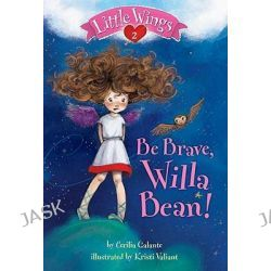 Be Brave, Willa Bean!, Little Wings (Quality) by Cecilia Galante, 9780375869488.