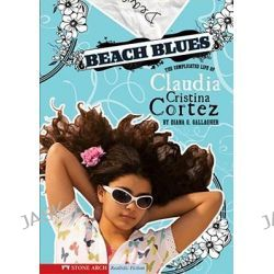 Beach Blues, The Complicated Life of Claudia Cristina Cortez by Diana G Gallagher, 9781434208699.