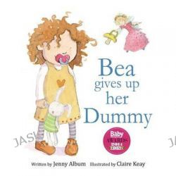 Bea Gives Up Her Dummy, A Book to Help Children Stop Using Dummies. by Jenny Album, 9780992616731.