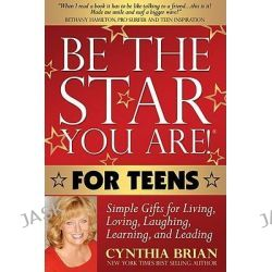 Be the Star You Are! for Teens, Simple Gifts for Living, Loving, Laughing, Learning, and Leading by Cynthia Brian, 9781600376320.
