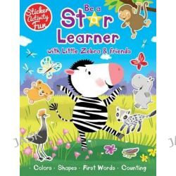Be a Star Learner with Little Zebra and Friends, Be a Star Learner by Susie Linn, 9781784453312.